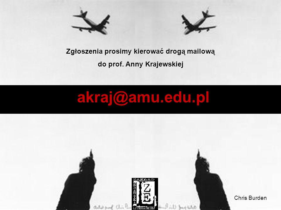Zgłoszenia prosimy kierować drogą mailową do prof. Anny Krajewskiej Chris Burden akraj@amu.edu.pl