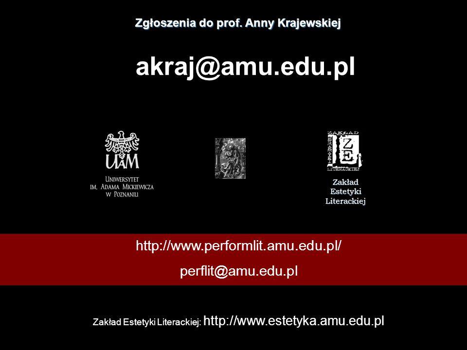 Zakład Estetyki Literackiej http://www.performlit.amu.edu.pl/ perflit@amu.edu.pl Zakład Estetyki Literackiej: http://www.estetyka.amu.edu.pl Zgłoszenia do prof.