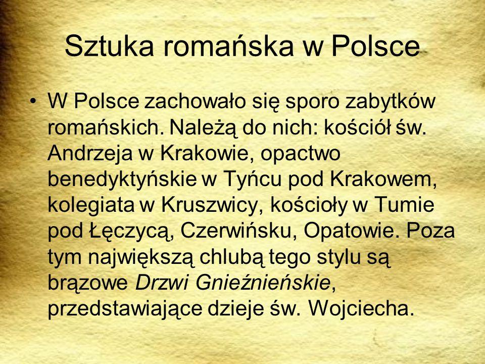 Sztuka romańska w Polsce W Polsce zachowało się sporo zabytków romańskich. Należą do nich: kościół św. Andrzeja w Krakowie, opactwo benedyktyńskie w T