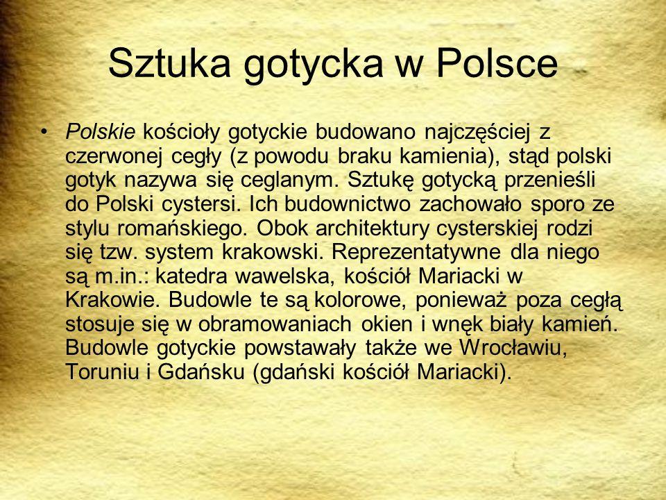 Sztuka gotycka w Polsce Polskie kościoły gotyckie budowano najczęściej z czerwonej cegły (z powodu braku kamienia), stąd polski gotyk nazywa się cegla