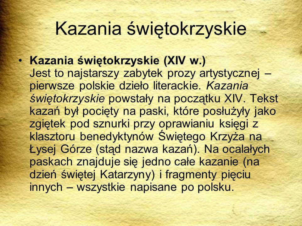 Kazania świętokrzyskie Kazania świętokrzyskie (XIV w.) Jest to najstarszy zabytek prozy artystycznej – pierwsze polskie dzieło literackie. Kazania świ