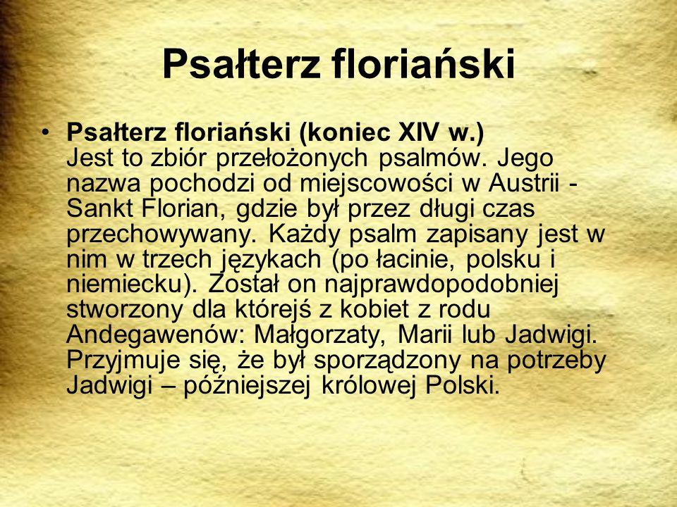 Psałterz floriański Psałterz floriański (koniec XIV w.) Jest to zbiór przełożonych psalmów. Jego nazwa pochodzi od miejscowości w Austrii - Sankt Flor