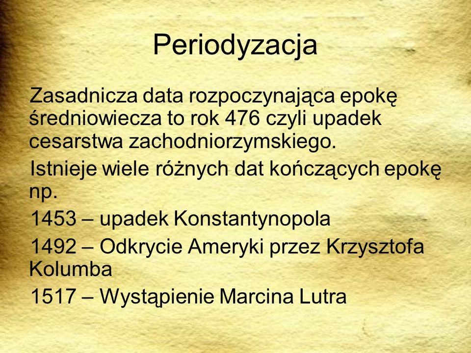 Periodyzacja Zasadnicza data rozpoczynająca epokę średniowiecza to rok 476 czyli upadek cesarstwa zachodniorzymskiego. Istnieje wiele różnych dat końc