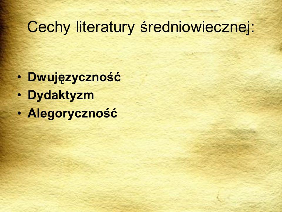 Cechy literatury średniowiecznej: Dwujęzyczność Dydaktyzm Alegoryczność