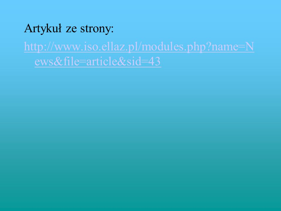Artykuł ze strony: http://www.iso.ellaz.pl/modules.php?name=N ews&file=article&sid=43