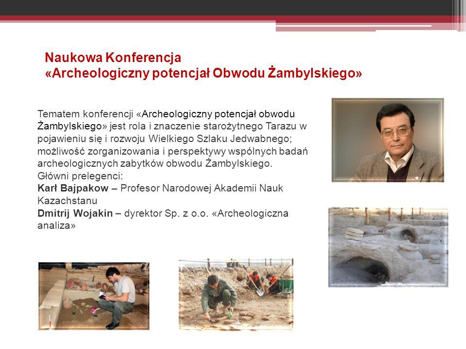Tematem konferencji «Archeologiczny potencjał obwodu Żambylskiego» jest rola i znaczenie starożytnego Tarazu w pojawieniu się i rozwoju Wielkiego Szlaku Jedwabnego; możliwość zorganizowania i perspektywy wspólnych badań archeologicznych zabytków obwodu Żambylskiego.
