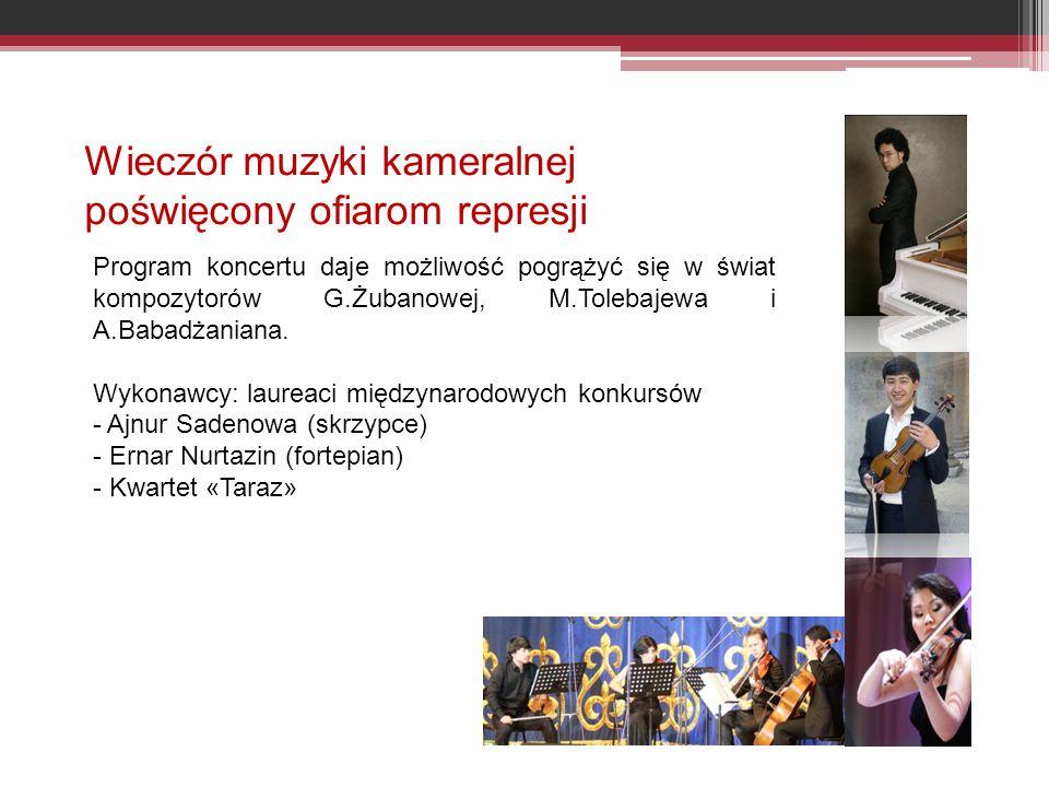 Wieczór muzyki kameralnej poświęcony ofiarom represji Program koncertu daje możliwość pogrążyć się w świat kompozytorów G.Żubanowej, M.Tolebajewa i A.Babadżaniana.