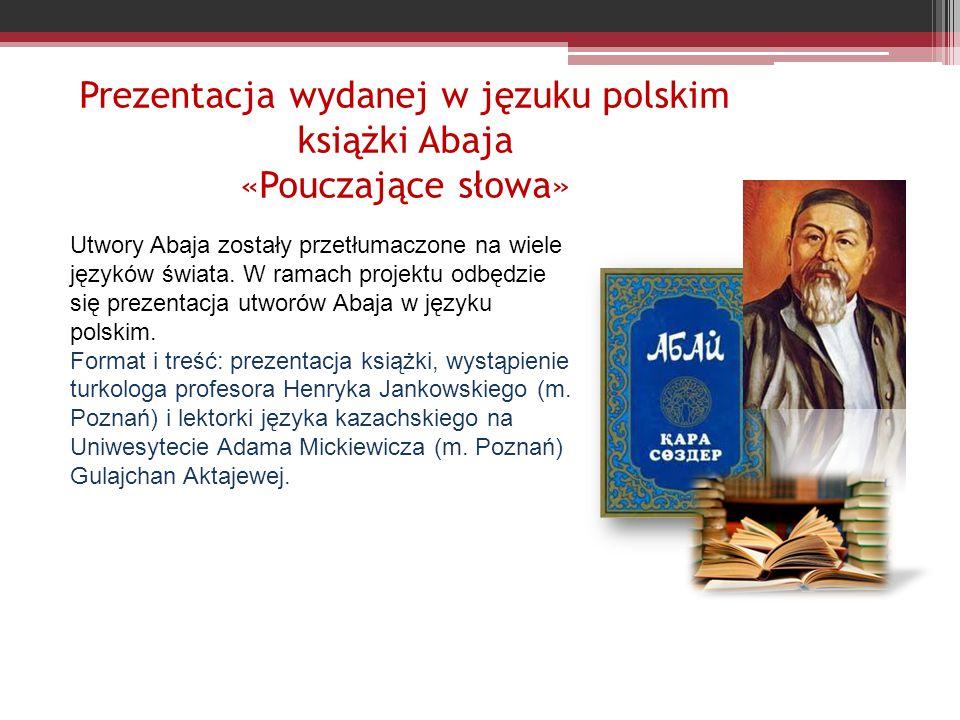 Prezentacja wydanej w jęzuku polskim książki Abaja «Pouczające słowa» Utwory Abaja zostały przetłumaczone na wiele języków świata.