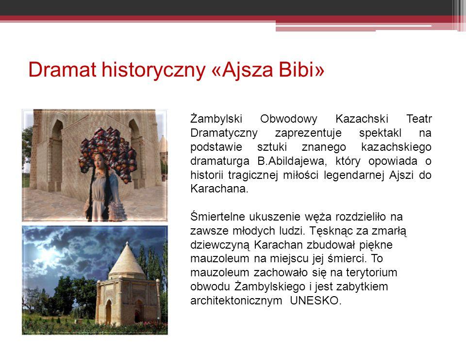 Dramat historyczny «Ajsza Bibi» Żambylski Obwodowy Kazachski Teatr Dramatyczny zaprezentuje spektakl na podstawie sztuki znanego kazachskiego dramaturga B.Abildajewa, który opowiada o historii tragicznej miłości legendarnej Ajszi do Karachana.