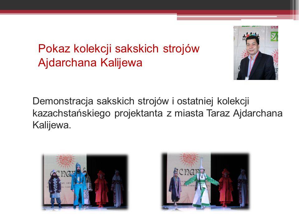 Demonstracja sakskich strojów i ostatniej kolekcji kazachstańskiego projektanta z miasta Taraz Ajdarchana Kalijewa.