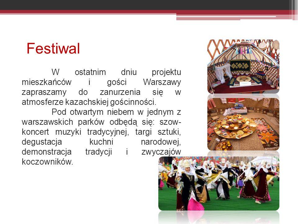 Festiwal W ostatnim dniu projektu mieszkańców i gości Warszawy zapraszamy do zanurzenia się w atmosferze kazachskiej gościnności.