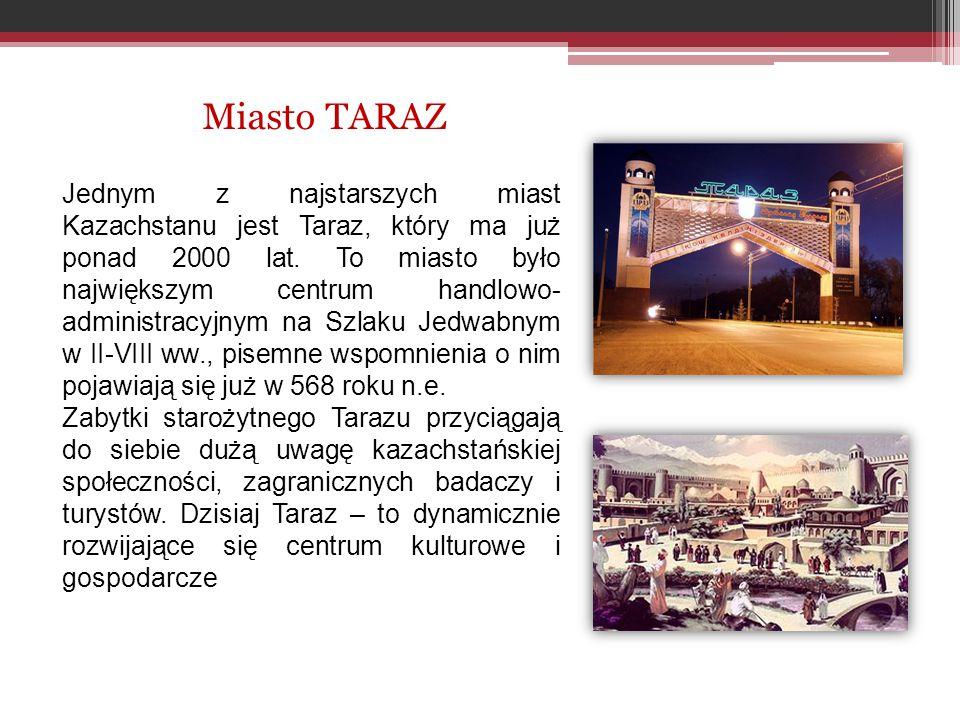 Jednym z najstarszych miast Kazachstanu jest Taraz, który ma już ponad 2000 lat.