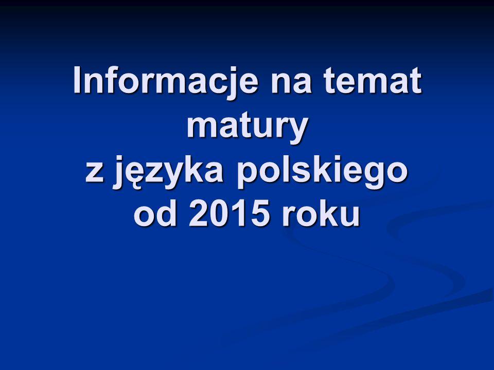 Informacje na temat matury z języka polskiego od 2015 roku
