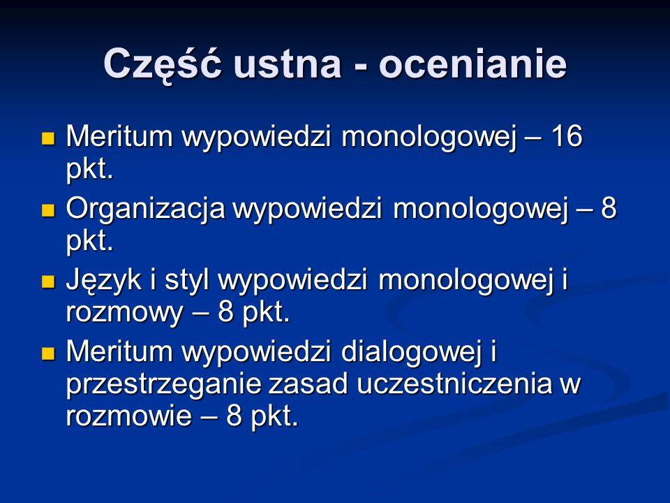 Część ustna - ocenianie Meritum wypowiedzi monologowej – 16 pkt.