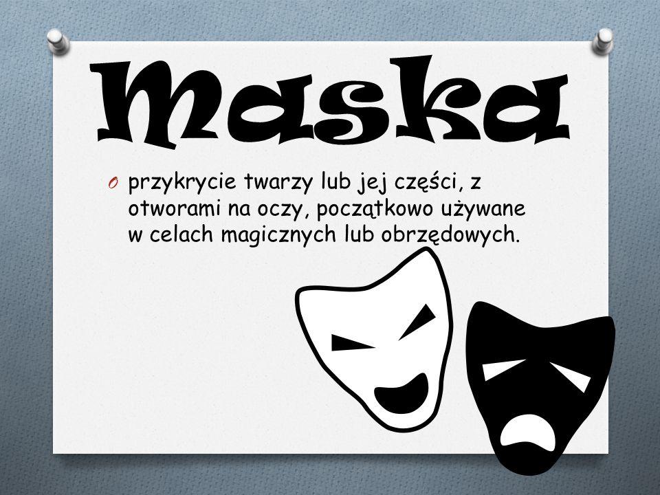 Maska OpOprzykrycie twarzy lub jej części, z otworami na oczy, początkowo używane w celach magicznych lub obrzędowych.