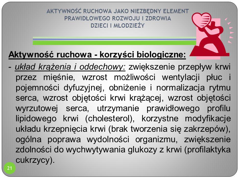 AKTYWNOŚĆ RUCHOWA JAKO NIEZBĘDNY ELEMENT PRAWIDŁOWEGO ROZWOJU I ZDROWIA DZIECI I MŁODZIEŻY Aktywność ruchowa - korzyści biologiczne: - układ krążenia