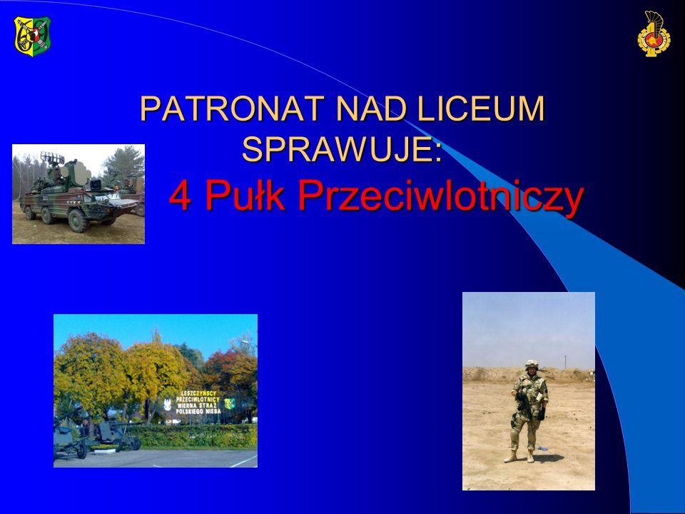 PATRONAT NAD LICEUM SPRAWUJE: 4 Pułk Przeciwlotniczy