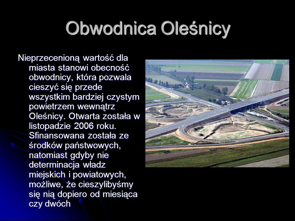 Obwodnica Oleśnicy Nieprzecenioną wartość dla miasta stanowi obecność obwodnicy, która pozwala cieszyć się przede wszystkim bardziej czystym powietrzem wewnątrz Oleśnicy.