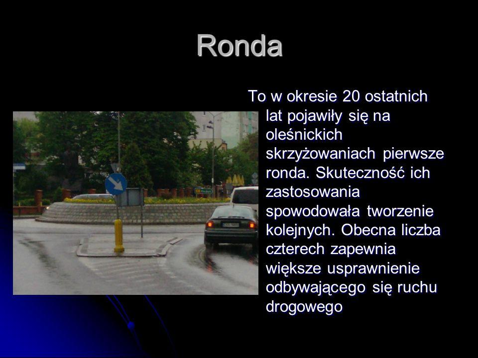 Ronda To w okresie 20 ostatnich lat pojawiły się na oleśnickich skrzyżowaniach pierwsze ronda.