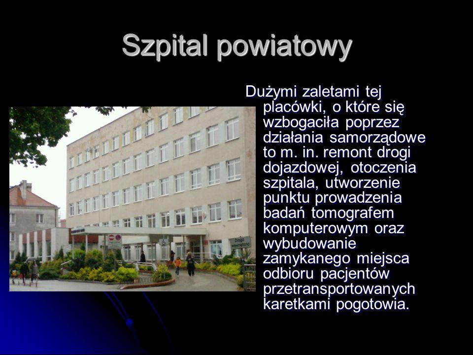 Szpital powiatowy Dużymi zaletami tej placówki, o które się wzbogaciła poprzez działania samorządowe to m.