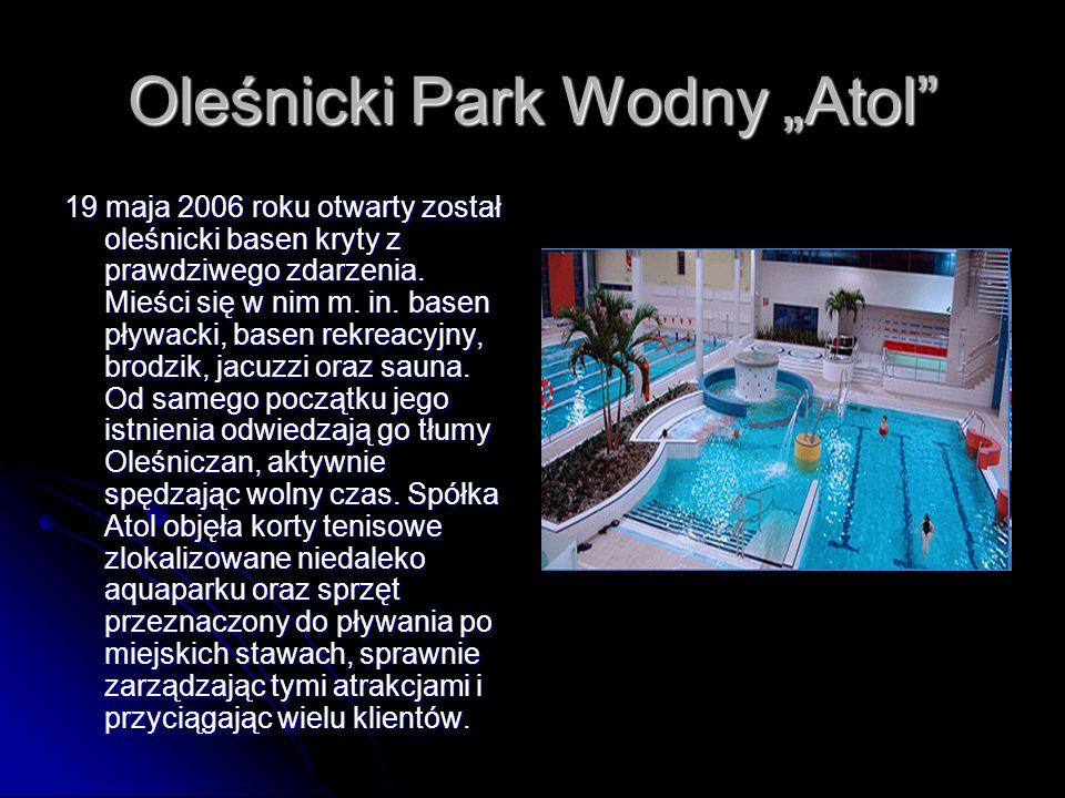"""Oleśnicki Park Wodny """"Atol 19 maja 2006 roku otwarty został oleśnicki basen kryty z prawdziwego zdarzenia."""