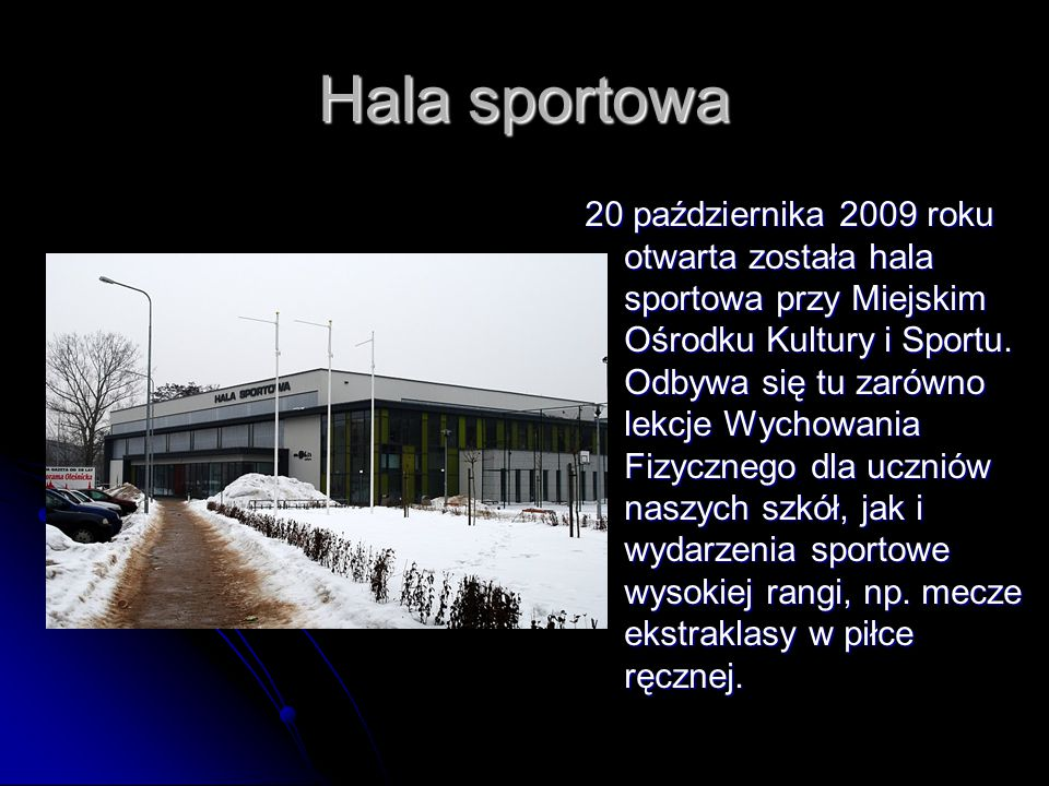 Hala sportowa 20 października 2009 roku otwarta została hala sportowa przy Miejskim Ośrodku Kultury i Sportu.
