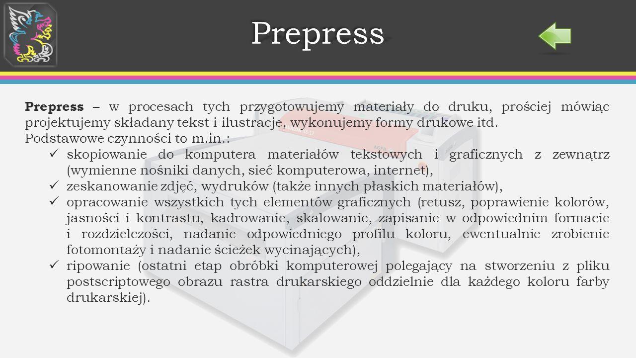 PrepressPrepress Prepress – w procesach tych przygotowujemy materiały do druku, prościej mówiąc projektujemy składany tekst i ilustracje, wykonujemy formy drukowe itd.