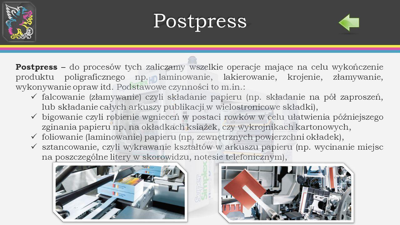 PostpressPostpress Postpress – do procesów tych zaliczamy wszelkie operacje mające na celu wykończenie produktu poligraficznego np.