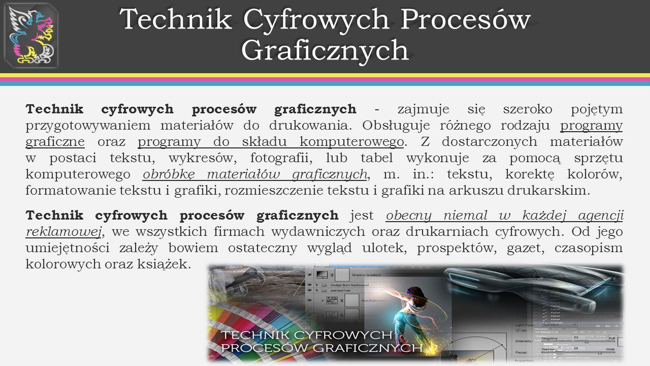 Technik Cyfrowych Procesów Graficznych Technik cyfrowych procesów graficznych - zajmuje się szeroko pojętym przygotowywaniem materiałów do drukowania.