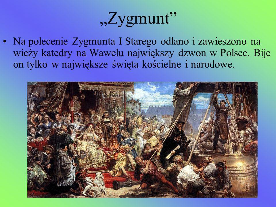"""""""Zygmunt"""" Na polecenie Zygmunta I Starego odlano i zawieszono na wieży katedry na Wawelu największy dzwon w Polsce. Bije on tylko w największe święta"""