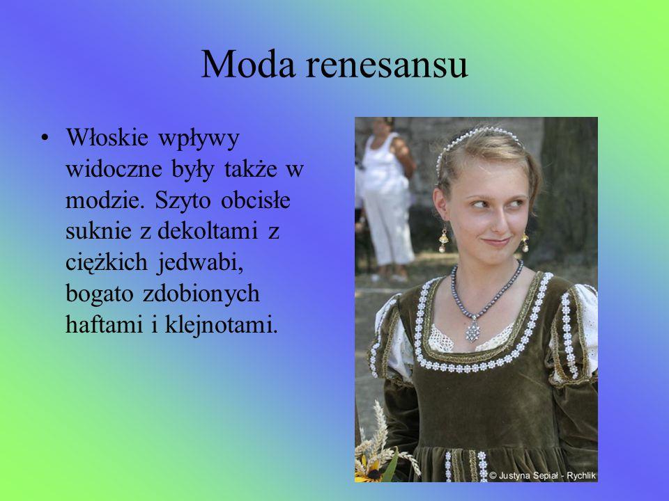 Moda renesansu Włoskie wpływy widoczne były także w modzie. Szyto obcisłe suknie z dekoltami z ciężkich jedwabi, bogato zdobionych haftami i klejnotam