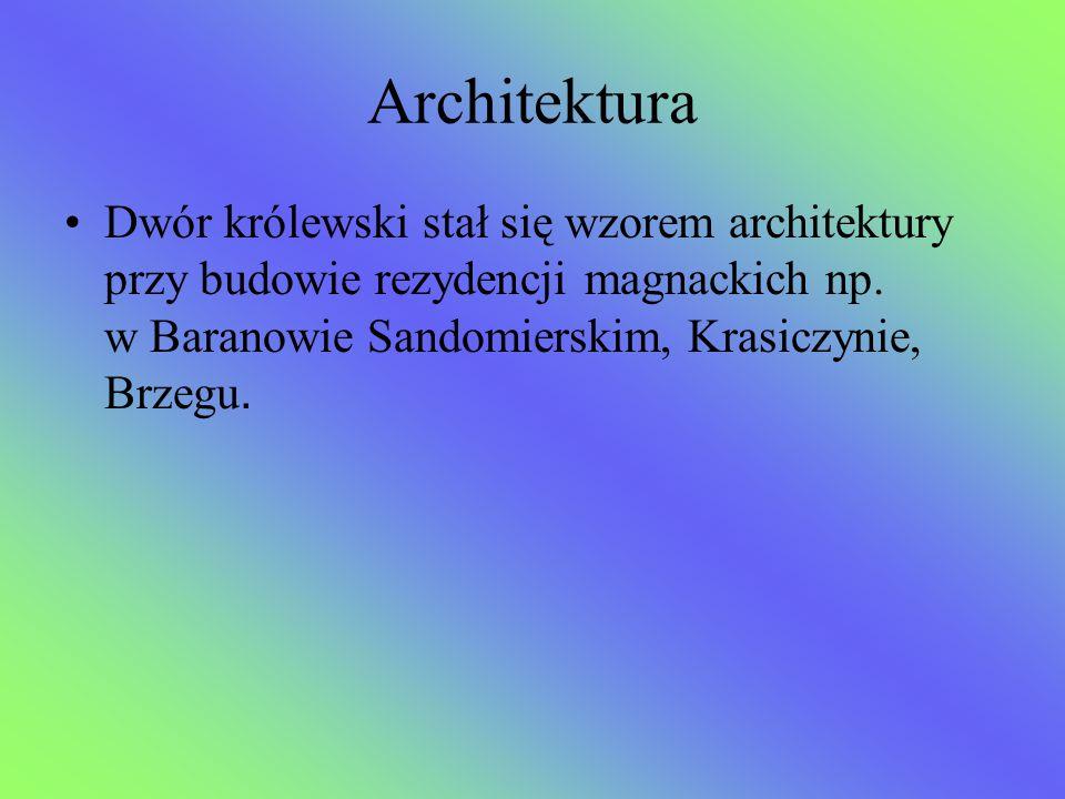 Architektura Dwór królewski stał się wzorem architektury przy budowie rezydencji magnackich np. w Baranowie Sandomierskim, Krasiczynie, Brzegu.