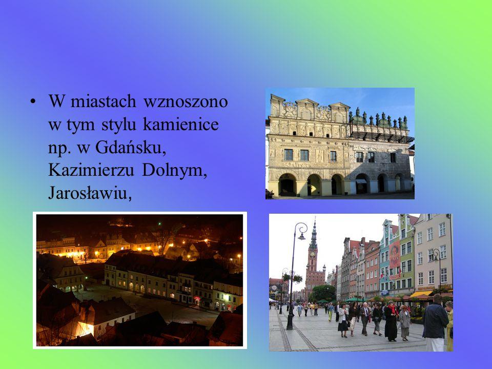 W miastach wznoszono w tym stylu kamienice np. w Gdańsku, Kazimierzu Dolnym, Jarosławiu,
