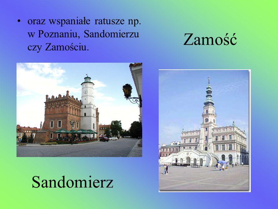 Zamość oraz wspaniałe ratusze np. w Poznaniu, Sandomierzu czy Zamościu. Sandomierz