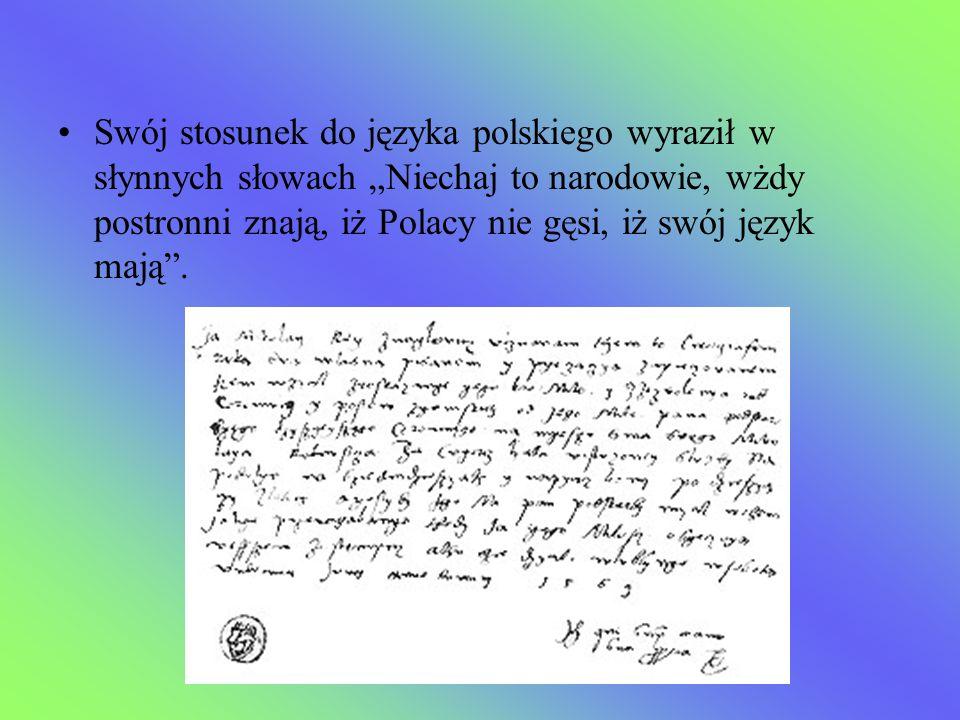 """Swój stosunek do języka polskiego wyraził w słynnych słowach """"Niechaj to narodowie, wżdy postronni znają, iż Polacy nie gęsi, iż swój język mają""""."""