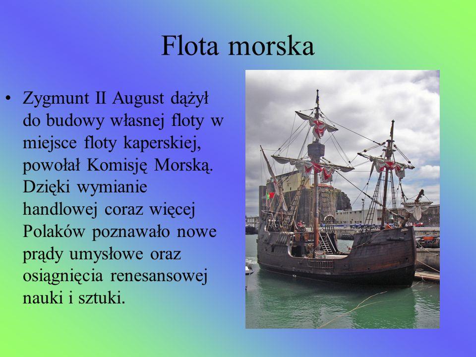 Flota morska Zygmunt II August dążył do budowy własnej floty w miejsce floty kaperskiej, powołał Komisję Morską. Dzięki wymianie handlowej coraz więce