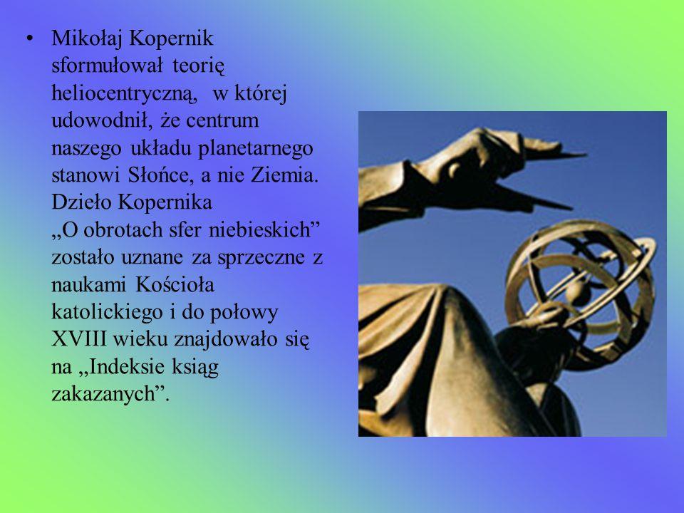 Mikołaj Kopernik sformułował teorię heliocentryczną, w której udowodnił, że centrum naszego układu planetarnego stanowi Słońce, a nie Ziemia. Dzieło K