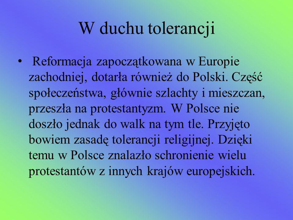 W duchu tolerancji Reformacja zapoczątkowana w Europie zachodniej, dotarła również do Polski. Część społeczeństwa, głównie szlachty i mieszczan, przes