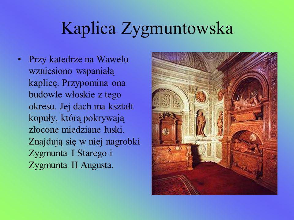 Kaplica Zygmuntowska Przy katedrze na Wawelu wzniesiono wspaniałą kaplicę. Przypomina ona budowle włoskie z tego okresu. Jej dach ma kształt kopuły, k
