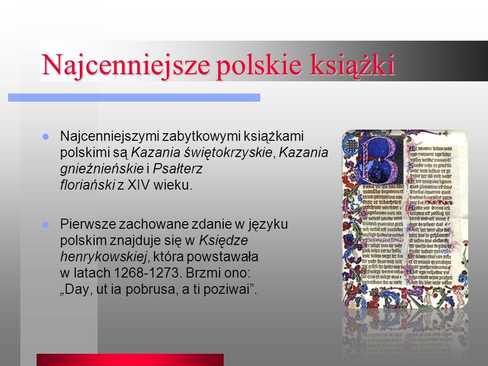 Najcenniejsze polskie książki Najcenniejszymi zabytkowymi książkami polskimi są Kazania świętokrzyskie, Kazania gnieźnieńskie i Psałterz floriański z XIV wieku.