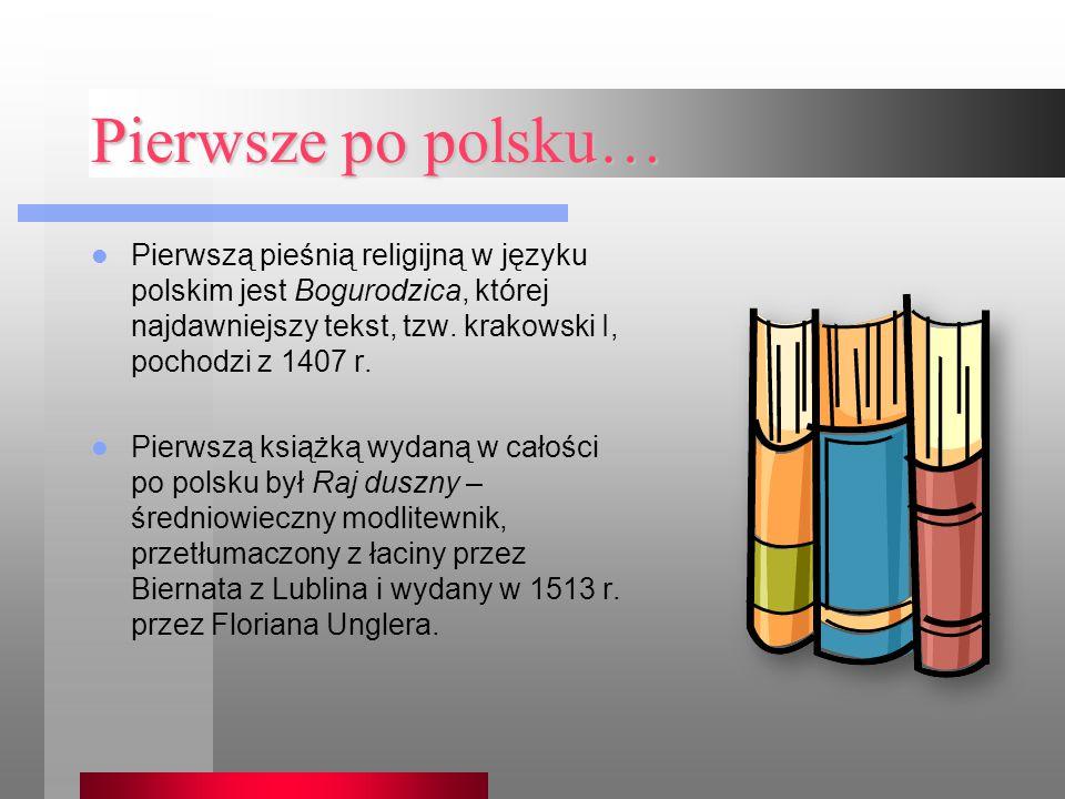 Pierwsze po polsku… Pierwszą pieśnią religijną w języku polskim jest Bogurodzica, której najdawniejszy tekst, tzw. krakowski I, pochodzi z 1407 r. Pie