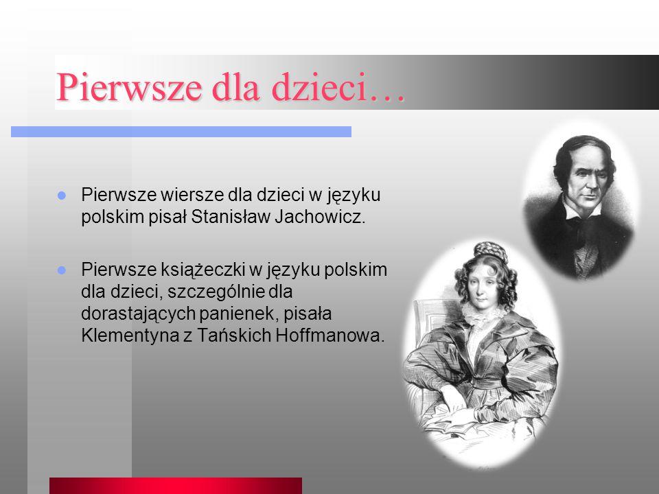 Pierwsze dla dzieci… Pierwsze wiersze dla dzieci w języku polskim pisał Stanisław Jachowicz. Pierwsze książeczki w języku polskim dla dzieci, szczegól