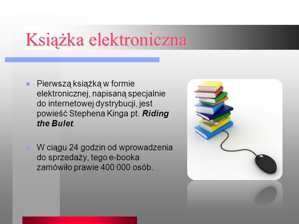 Książka elektroniczna Pierwszą książką w formie elektronicznej, napisaną specjalnie do internetowej dystrybucji, jest powieść Stephena Kinga pt.
