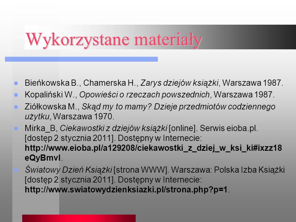 Wykorzystane materiały Bieńkowska B., Chamerska H., Zarys dziejów książki, Warszawa 1987.