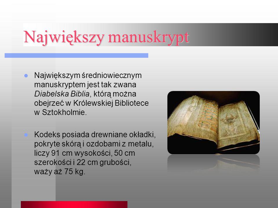 Największy manuskrypt Największym średniowiecznym manuskryptem jest tak zwana Diabelska Biblia, którą można obejrzeć w Królewskiej Bibliotece w Sztokh