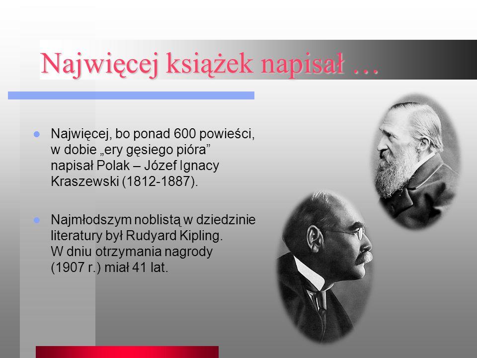 """Najwięcej książek napisał … Najwięcej, bo ponad 600 powieści, w dobie """"ery gęsiego pióra"""" napisał Polak – Józef Ignacy Kraszewski (1812-1887). Najmłod"""