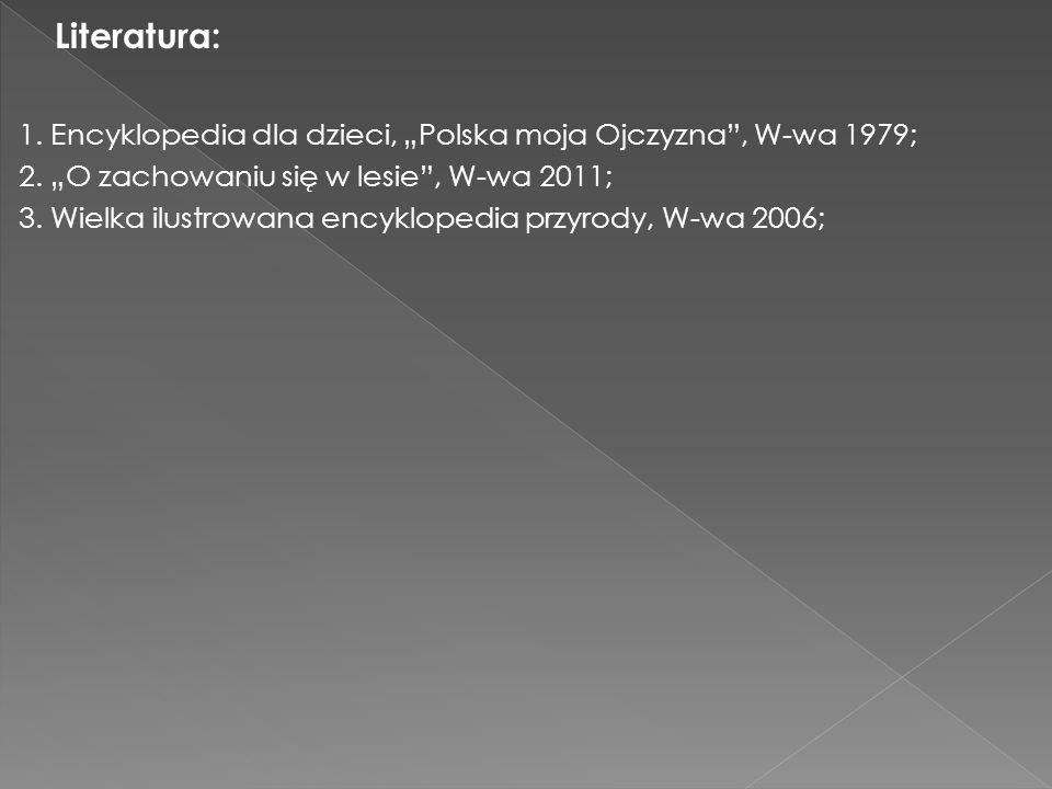 """L iteratura: 1. Encyklopedia dla dzieci, """"Polska moja Ojczyzna"""", W-wa 1979; 2. """"O zachowaniu się w lesie"""", W-wa 2011; 3. Wielka ilustrowana encykloped"""