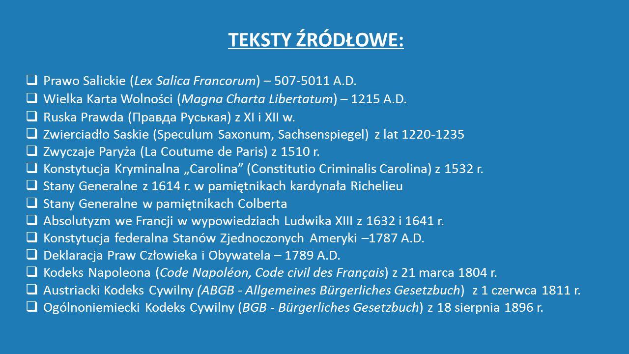 TEKSTY ŹRÓDŁOWE:  Prawo Salickie (Lex Salica Francorum) – 507-5011 A.D.  Wielka Karta Wolności (Magna Charta Libertatum) – 1215 A.D.  Ruska Prawda