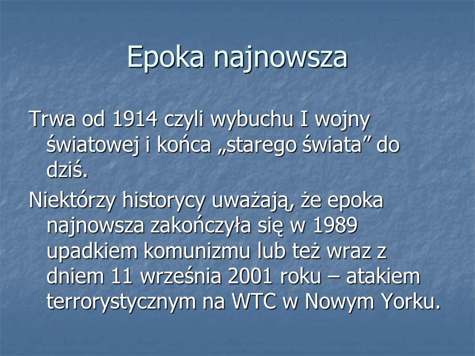 """Epoka najnowsza Trwa od 1914 czyli wybuchu I wojny światowej i końca """"starego świata do dziś."""