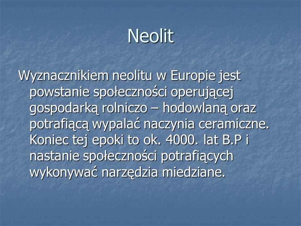 Neolit Wyznacznikiem neolitu w Europie jest powstanie społeczności operującej gospodarką rolniczo – hodowlaną oraz potrafiącą wypalać naczynia ceramiczne.